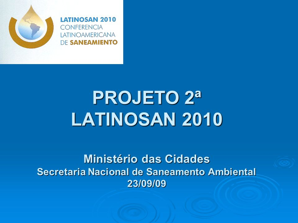 PROJETO 2ª LATINOSAN 2010 Ministério das Cidades Secretaria Nacional de Saneamento Ambiental 23/09/09
