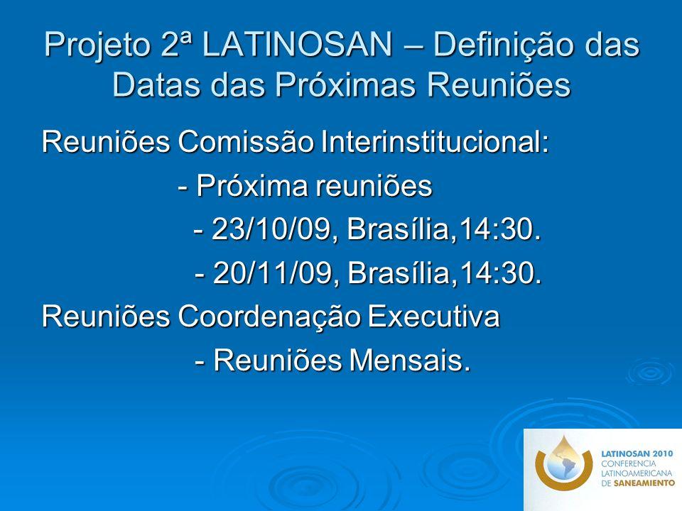 Projeto 2ª LATINOSAN – Definição das Datas das Próximas Reuniões Reuniões Comissão Interinstitucional: - Próxima reuniões - 23/10/09, Brasília,14:30.