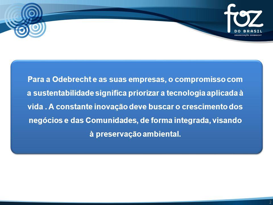 2 Para a Odebrecht e as suas empresas, o compromisso com a sustentabilidade significa priorizar a tecnologia aplicada à vida. A constante inovação dev