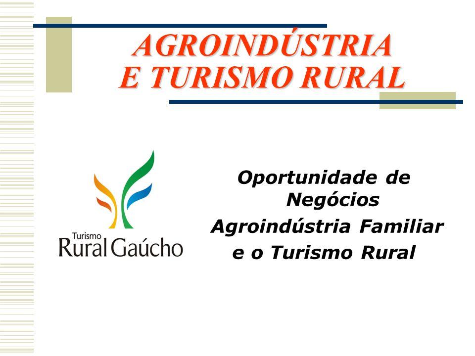 AGROINDÚSTRIA E TURISMO RURAL AGROINDÚSTRIA E TURISMO RURAL Oportunidade de Negócios Agroindústria Familiar e o Turismo Rural