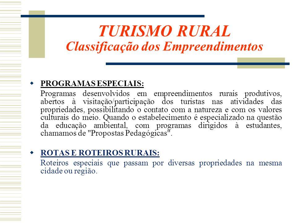 TURISMO RURAL Classificação dos Empreendimentos PROGRAMAS ESPECIAIS: Programas desenvolvidos em empreendimentos rurais produtivos, abertos à visitação
