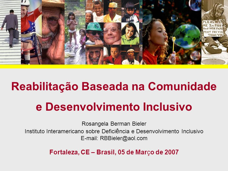 Reabilitação Baseada na Comunidade e Desenvolvimento Inclusivo Rosangela Berman Bieler Instituto Interamericano sobre Defici ê ncia e Desenvolvimento