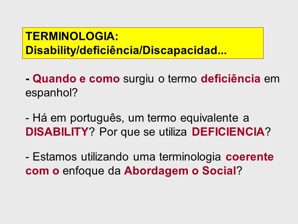 - Quando e como surgiu o termo deficiência em espanhol? - Há em português, um termo equivalente a DISABILITY? Por que se utiliza DEFICIENCIA? - Estamo
