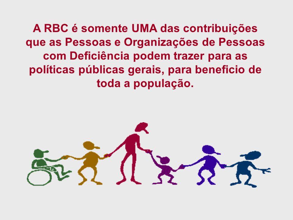A RBC é somente UMA das contribuições que as Pessoas e Organizações de Pessoas com Deficiência podem trazer para as políticas públicas gerais, para be