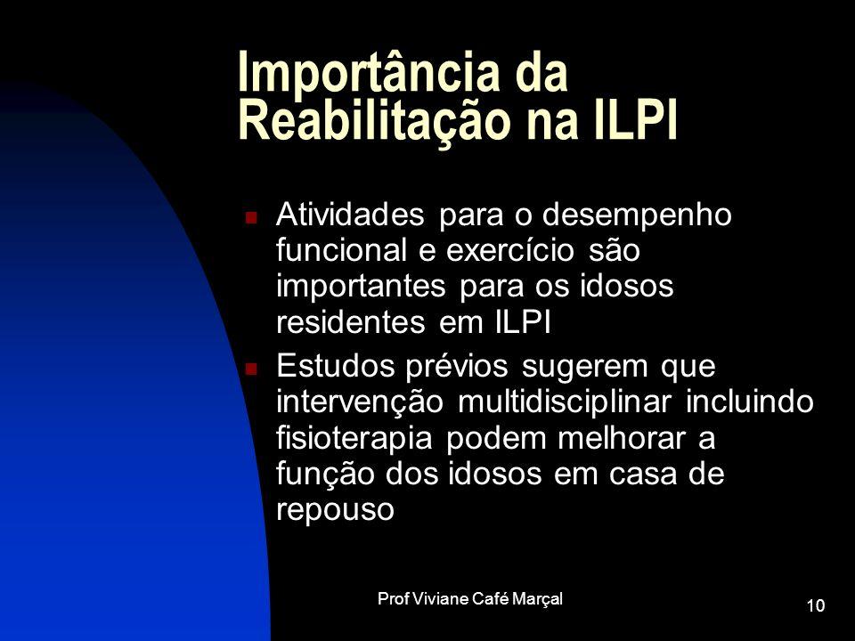 Prof Viviane Café Marçal 10 Importância da Reabilitação na ILPI Atividades para o desempenho funcional e exercício são importantes para os idosos resi