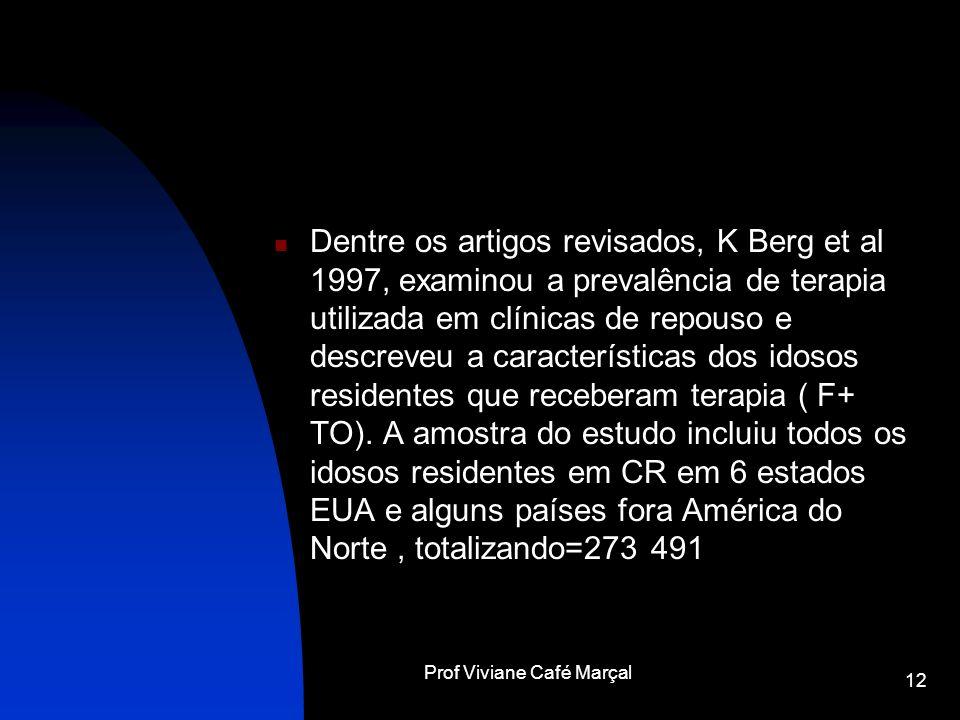 Prof Viviane Café Marçal 12 Dentre os artigos revisados, K Berg et al 1997, examinou a prevalência de terapia utilizada em clínicas de repouso e descr