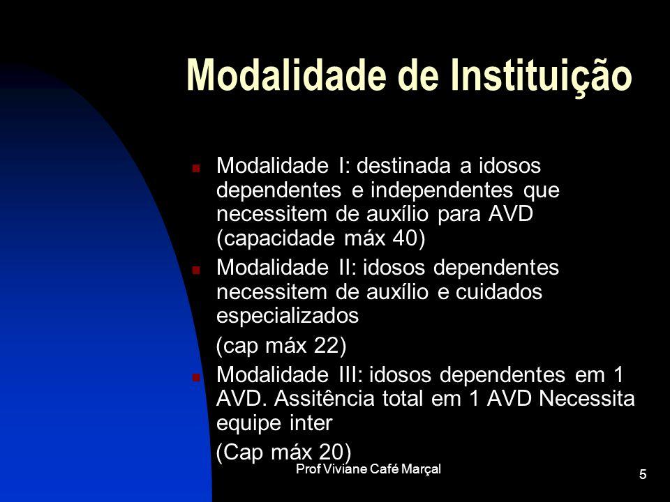 Prof Viviane Café Marçal 5 Modalidade de Instituição Modalidade I: destinada a idosos dependentes e independentes que necessitem de auxílio para AVD (