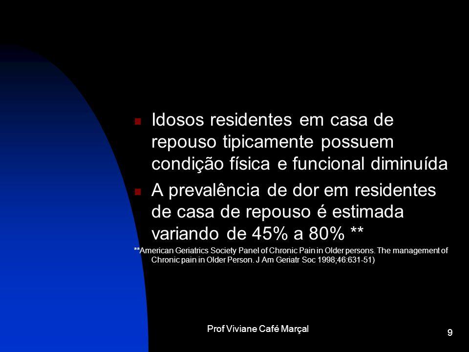 Prof Viviane Café Marçal 9 Idosos residentes em casa de repouso tipicamente possuem condição física e funcional diminuída A prevalência de dor em resi