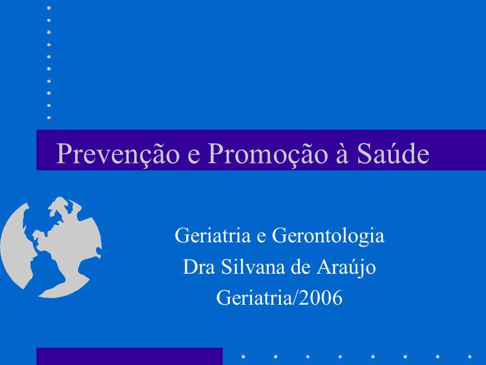 Prevenção e Promoção à Saúde Geriatria e Gerontologia Dra Silvana de Araújo Geriatria/2006