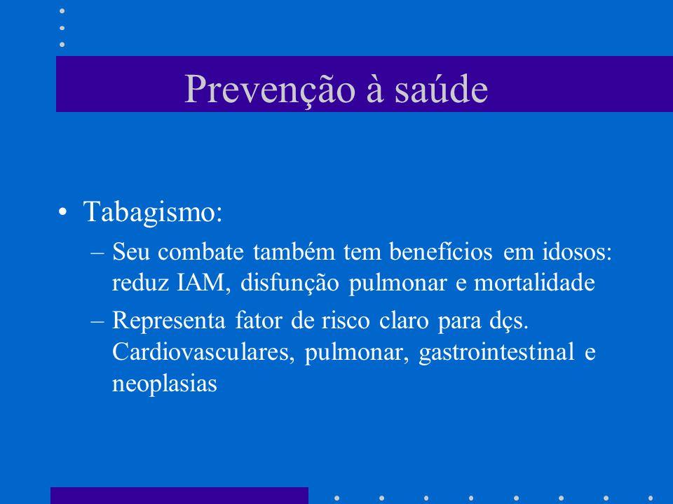 Prevenção à saúde Tabagismo: –Seu combate também tem benefícios em idosos: reduz IAM, disfunção pulmonar e mortalidade –Representa fator de risco claro para dçs.