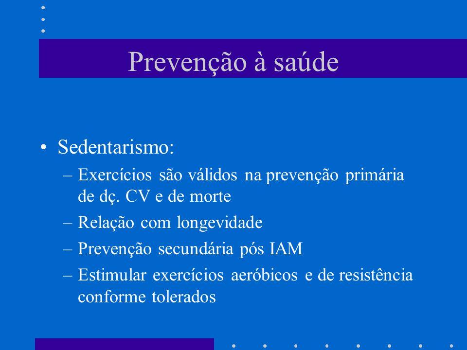 Prevenção à saúde Sedentarismo: –Exercícios são válidos na prevenção primária de dç.