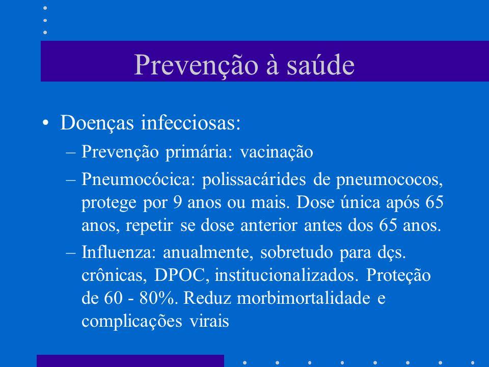 Prevenção à saúde Doenças infecciosas: –Prevenção primária: vacinação –Pneumocócica: polissacárides de pneumococos, protege por 9 anos ou mais.