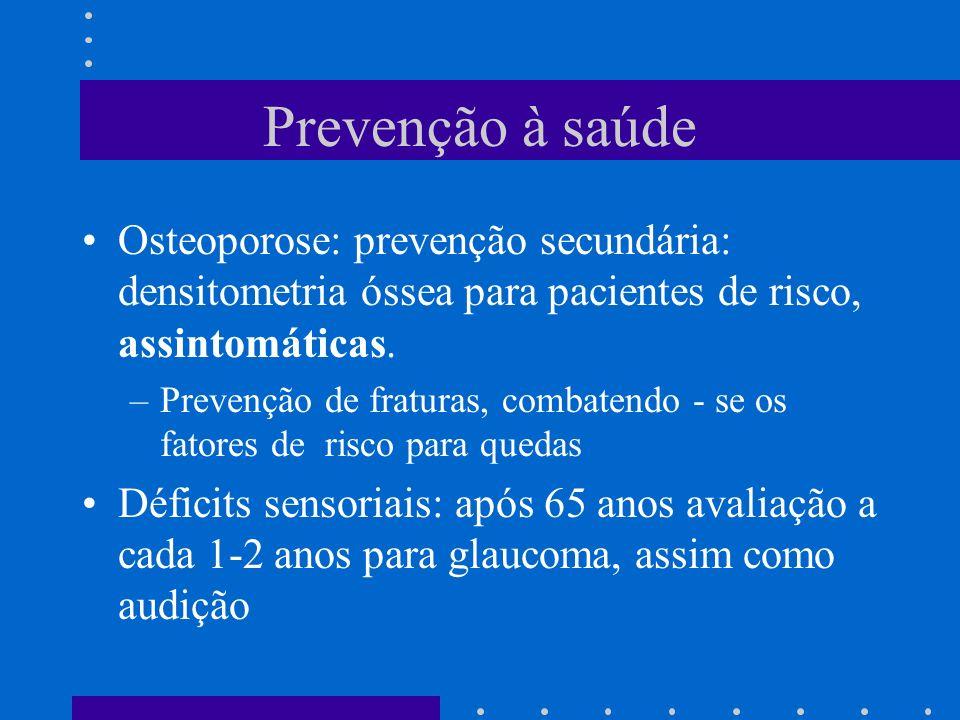 Prevenção à saúde Osteoporose: prevenção secundária: densitometria óssea para pacientes de risco, assintomáticas.