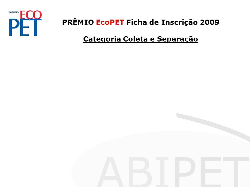 PRÊMIO EcoPET Ficha de Inscrição 2009 Categoria Coleta e Separação