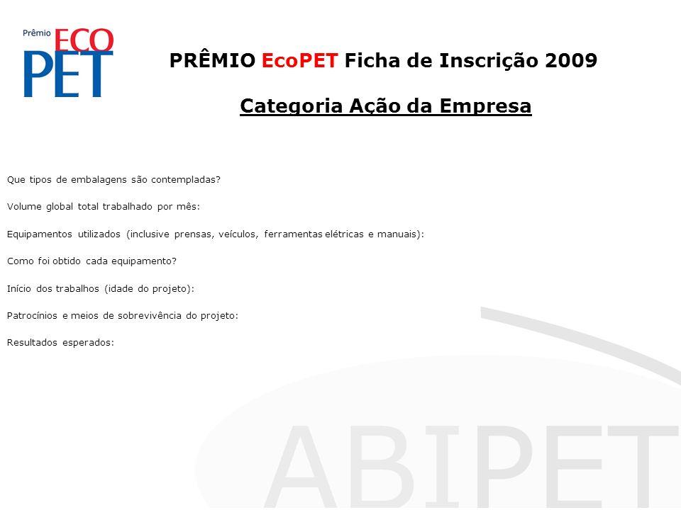 PRÊMIO EcoPET Ficha de Inscrição 2009 Categoria Ação da Empresa Que tipos de embalagens são contempladas.