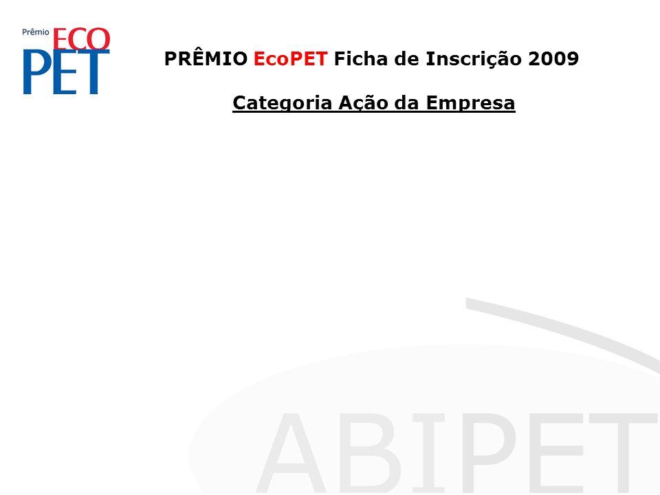 PRÊMIO EcoPET Ficha de Inscrição 2009 Categoria Ação da Empresa