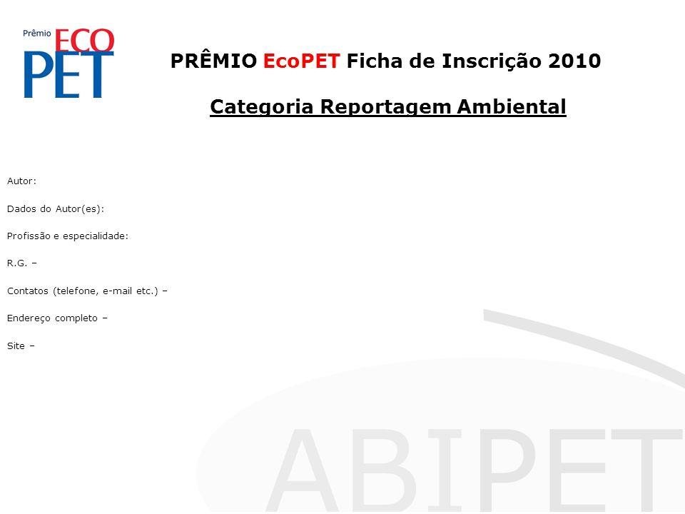 PRÊMIO EcoPET Ficha de Inscrição 2010 Categoria Reportagem Ambiental Autor: Dados do Autor(es): Profissão e especialidade: R.G.