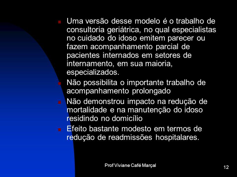 Prof Viviane Café Marçal 12 Uma versão desse modelo é o trabalho de consultoria geriátrica, no qual especialistas no cuidado do idoso emitem parecer o