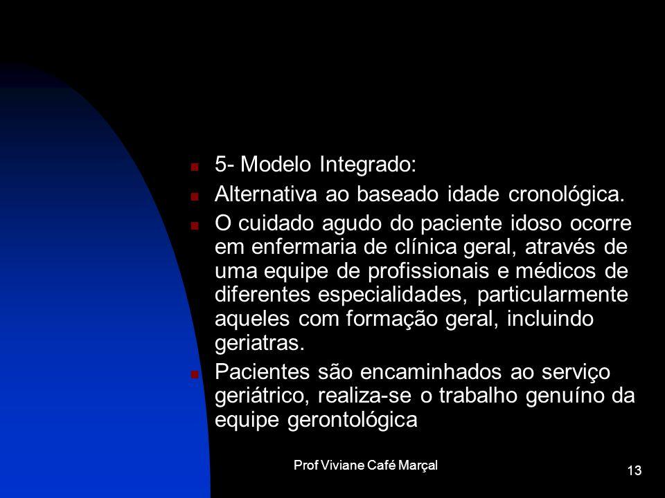 Prof Viviane Café Marçal 13 5- Modelo Integrado: Alternativa ao baseado idade cronológica. O cuidado agudo do paciente idoso ocorre em enfermaria de c