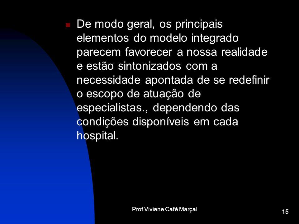 Prof Viviane Café Marçal 15 De modo geral, os principais elementos do modelo integrado parecem favorecer a nossa realidade e estão sintonizados com a