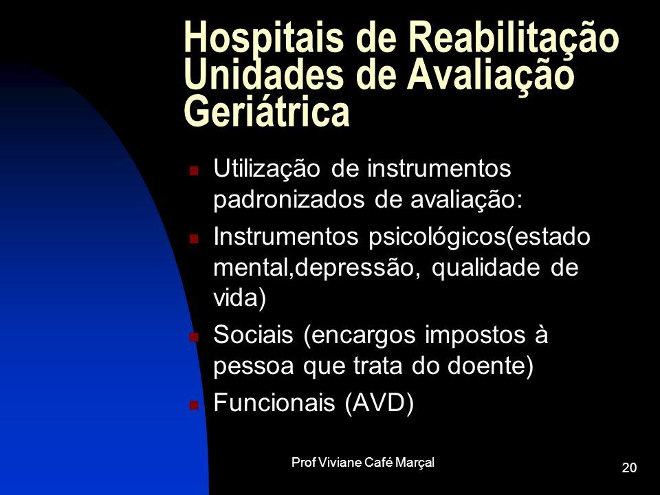 Prof Viviane Café Marçal 20 Hospitais de Reabilitação Unidades de Avaliação Geriátrica Utilização de instrumentos padronizados de avaliação: Instrumen