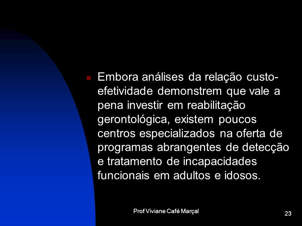 Prof Viviane Café Marçal 23 Embora análises da relação custo- efetividade demonstrem que vale a pena investir em reabilitação gerontológica, existem p