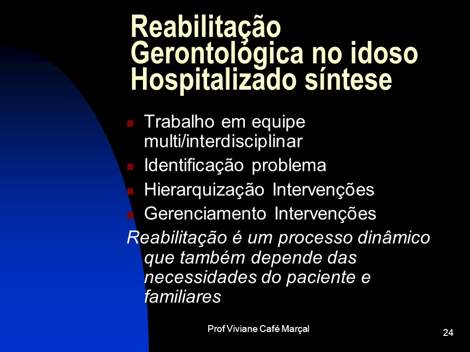 Prof Viviane Café Marçal 24 Reabilitação Gerontológica no idoso Hospitalizado síntese Trabalho em equipe multi/interdisciplinar Identificação problema