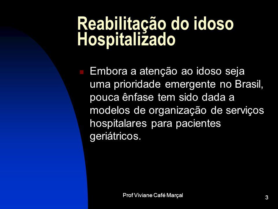 Prof Viviane Café Marçal 3 Reabilitação do idoso Hospitalizado Embora a atenção ao idoso seja uma prioridade emergente no Brasil, pouca ênfase tem sid