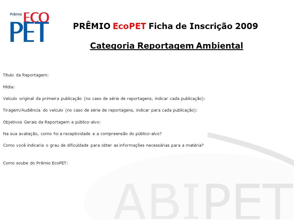 PRÊMIO EcoPET Ficha de Inscrição 2009 Categoria Reportagem Ambiental Título da Reportagem: Mídia: Veículo original da primeira publicação (no caso de