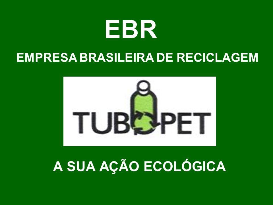 A SUA AÇÃO ECOLÓGICA EBR EMPRESA BRASILEIRA DE RECICLAGEM