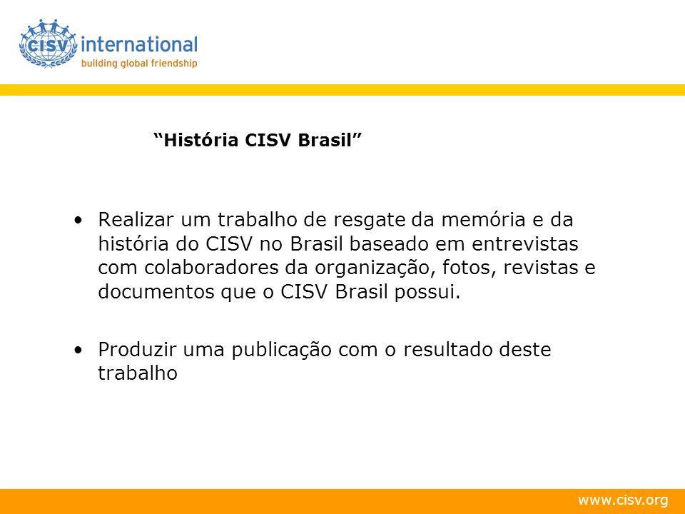 www.cisv.org História CISV Brasil Realizar um trabalho de resgate da memória e da história do CISV no Brasil baseado em entrevistas com colaboradores da organização, fotos, revistas e documentos que o CISV Brasil possui.