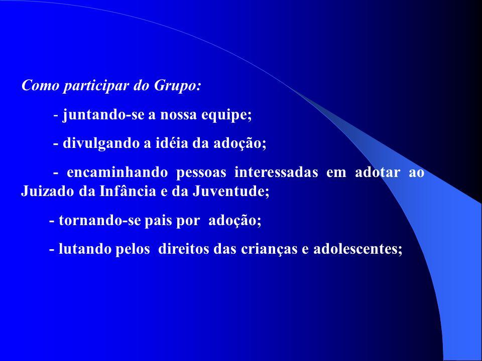 Como participar do Grupo: - juntando-se a nossa equipe; - divulgando a idéia da adoção; - encaminhando pessoas interessadas em adotar ao Juizado da In