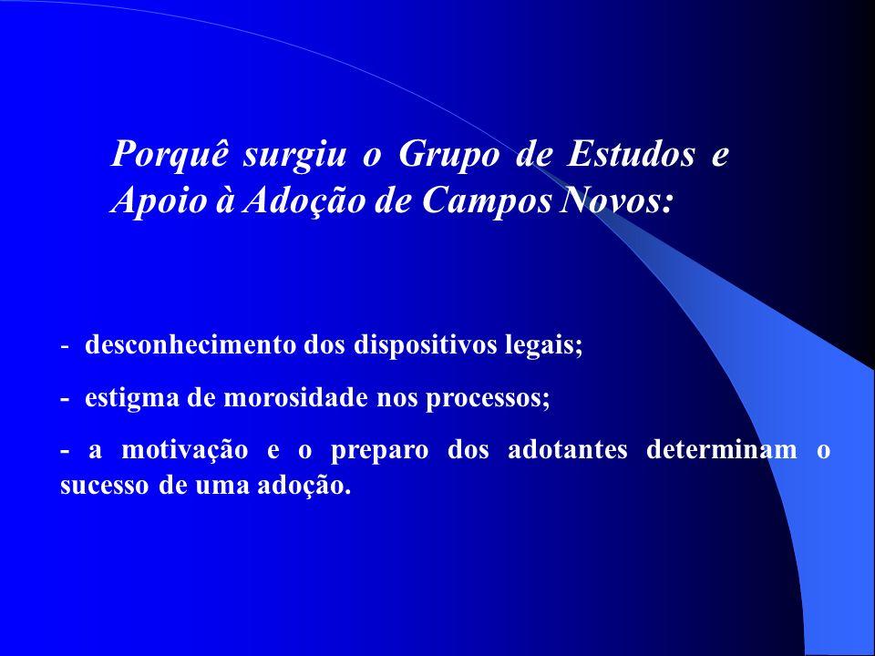 Porquê surgiu o Grupo de Estudos e Apoio à Adoção de Campos Novos: - desconhecimento dos dispositivos legais; - estigma de morosidade nos processos; -