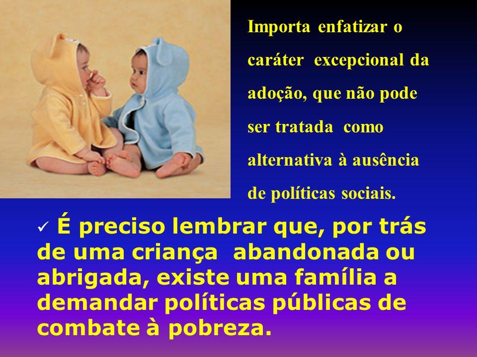Fortalecer uma nova cultura da adoção que considere, os interesses e as necessidades da criança, o desejo de ser pai ou mãe como motivação fundamental