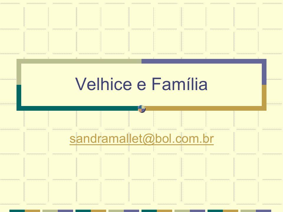 Velhice e Família sandramallet@bol.com.br