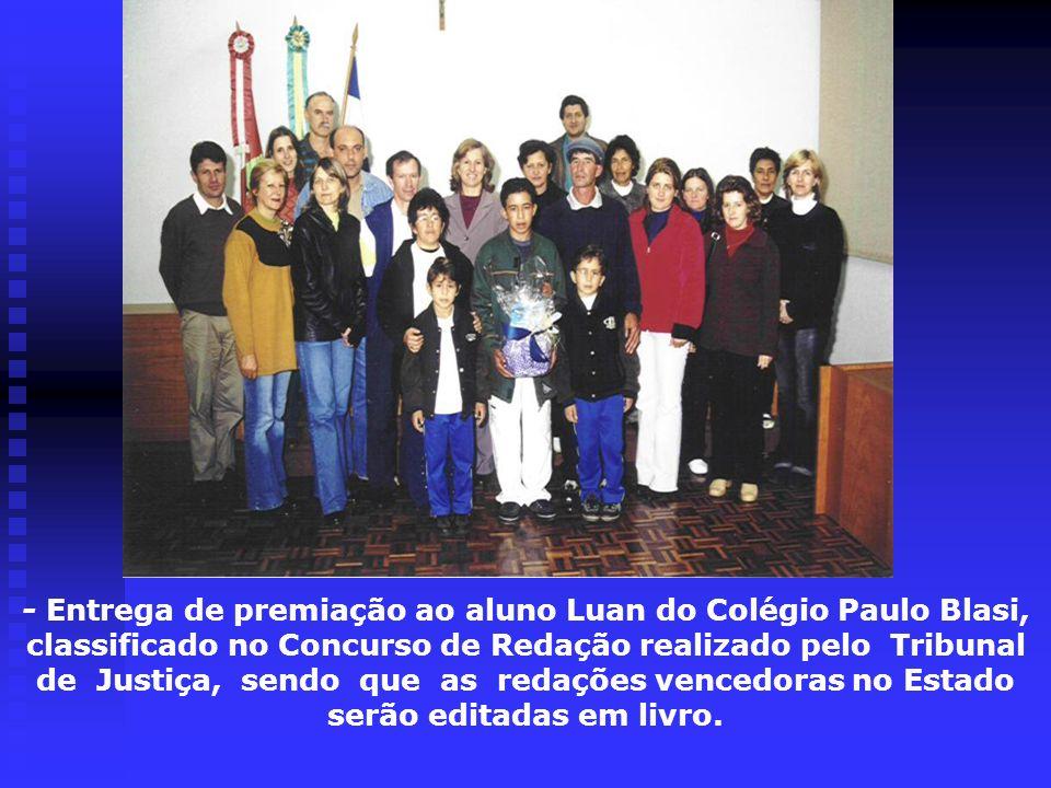 - Entrega de premiação ao aluno Luan do Colégio Paulo Blasi, classificado no Concurso de Redação realizado pelo Tribunal de Justiça, sendo que as redações vencedoras no Estado serão editadas em livro.