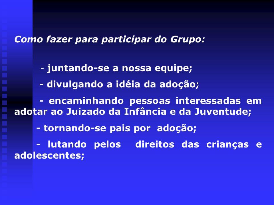 Como fazer para participar do Grupo: - juntando-se a nossa equipe; - divulgando a idéia da adoção; - encaminhando pessoas interessadas em adotar ao Ju