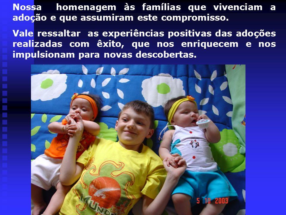 Nossa homenagem às famílias que vivenciam a adoção e que assumiram este compromisso.