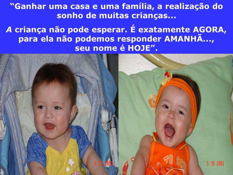 Ganhar uma casa e uma família, a realização do sonho de muitas crianças... A criança não pode esperar. É exatamente AGORA, para ela não podemos respon