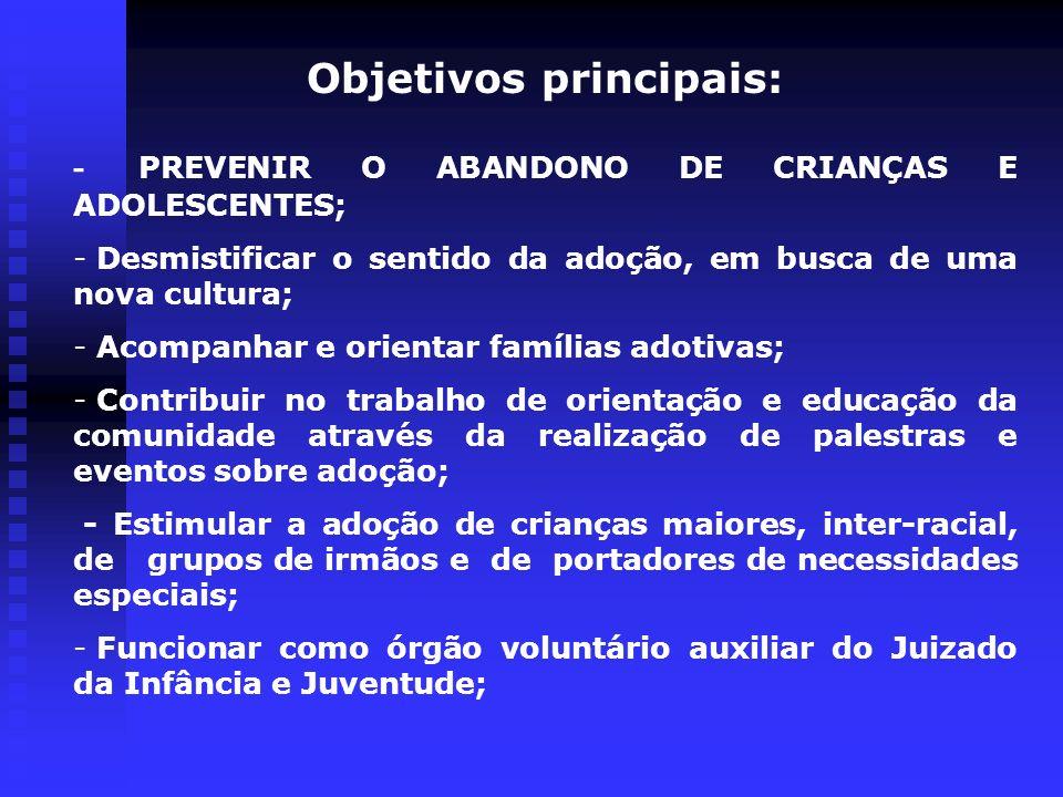 Objetivos principais: - PREVENIR O ABANDONO DE CRIANÇAS E ADOLESCENTES; - Desmistificar o sentido da adoção, em busca de uma nova cultura; - Acompanha