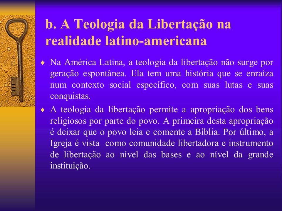 b. A Teologia da Libertação na realidade latino-americana Na América Latina, a teologia da libertação não surge por geração espontânea. Ela tem uma hi