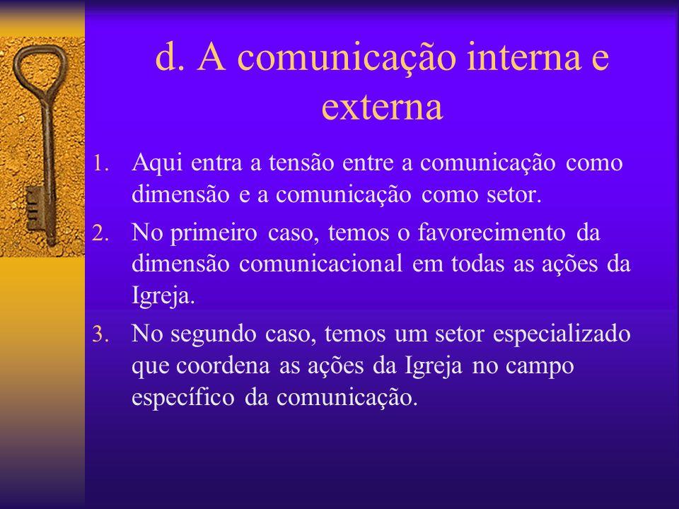d. A comunicação interna e externa 1. Aqui entra a tensão entre a comunicação como dimensão e a comunicação como setor. 2. No primeiro caso, temos o f