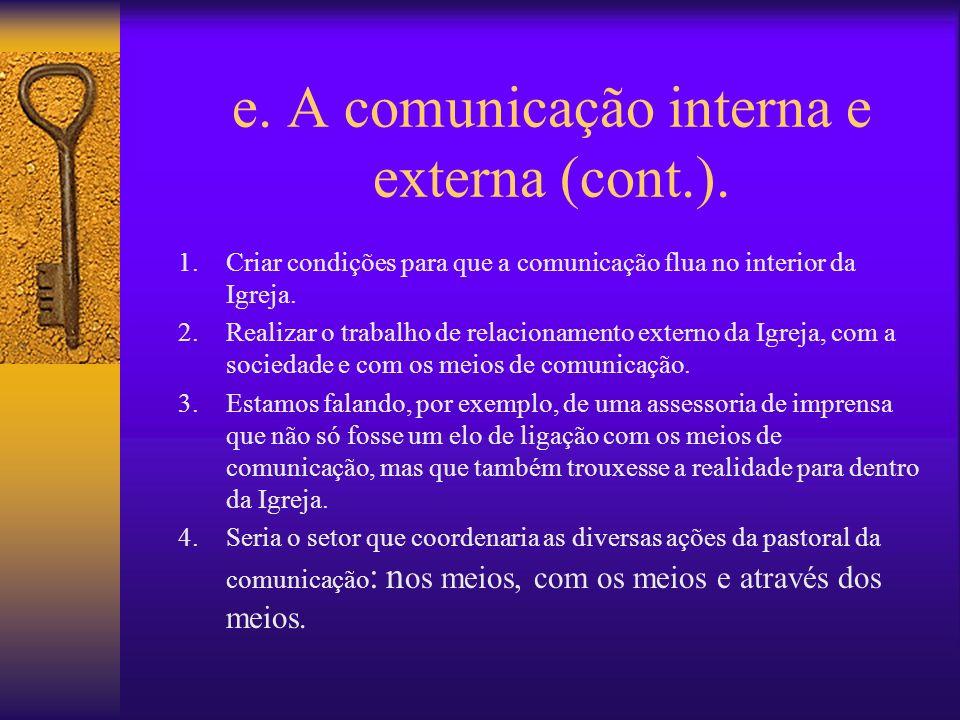 e. A comunicação interna e externa (cont.). 1.Criar condições para que a comunicação flua no interior da Igreja. 2.Realizar o trabalho de relacionamen