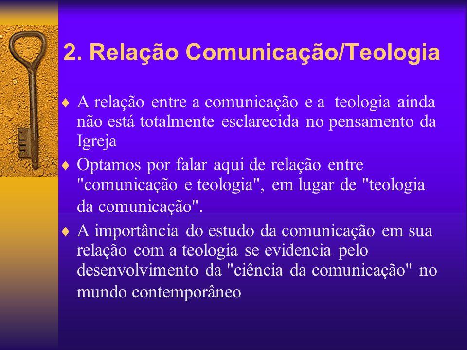 2. Relação Comunicação/Teologia A relação entre a comunicação e a teologia ainda não está totalmente esclarecida no pensamento da Igreja Optamos por f