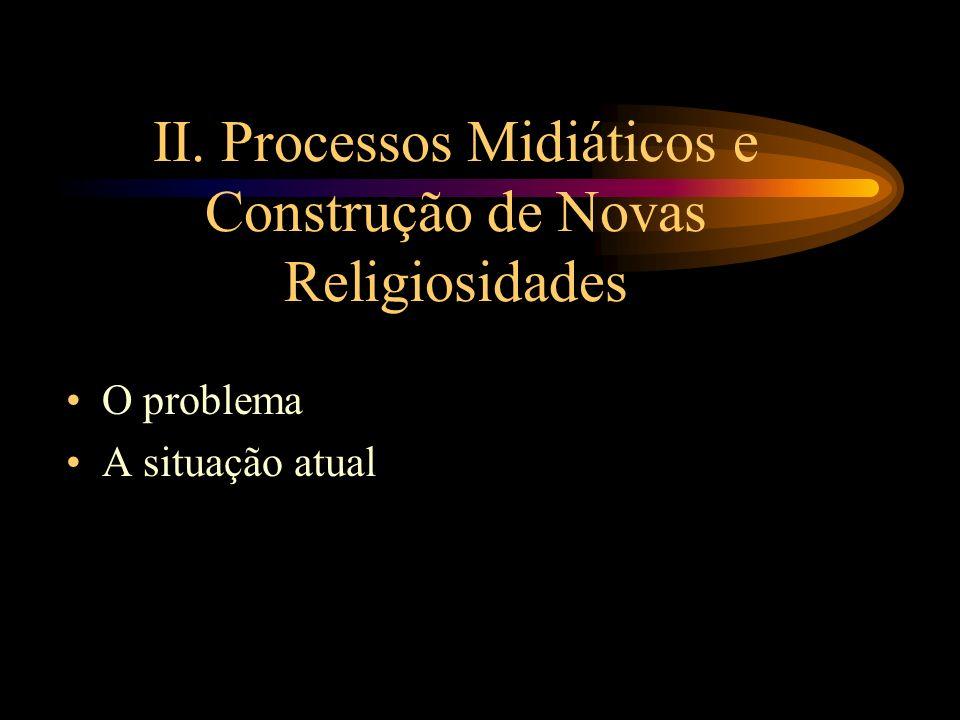 II. Processos Midiáticos e Construção de Novas Religiosidades O problema A situação atual