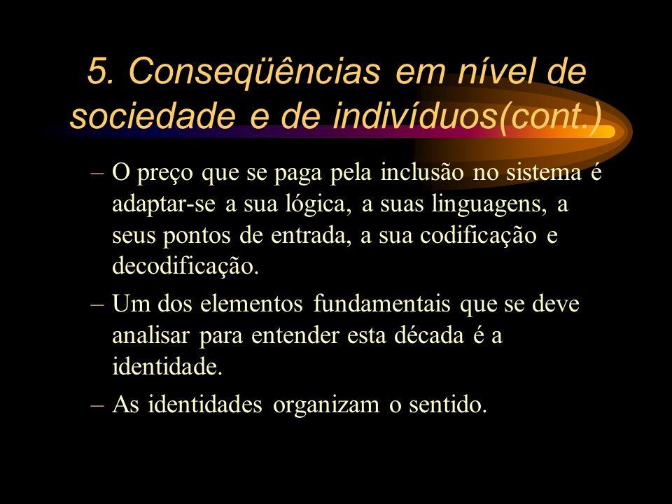 5. Conseqüências em nível de sociedade e de indivíduos(cont.) –O preço que se paga pela inclusão no sistema é adaptar-se a sua lógica, a suas linguage