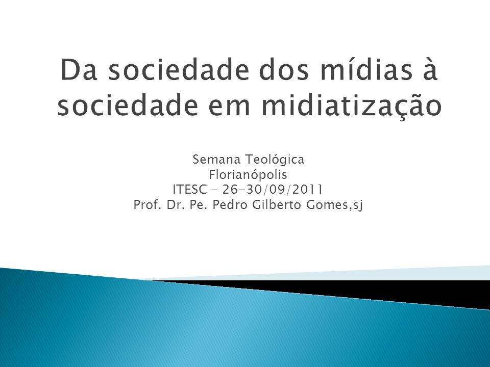 Semana Teológica Florianópolis ITESC – 26-30/09/2011 Prof. Dr. Pe. Pedro Gilberto Gomes,sj
