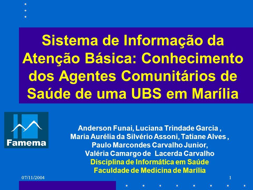 07/11/20041 Sistema de Informação da Atenção Básica: Conhecimento dos Agentes Comunitários de Saúde de uma UBS em Marília Anderson Funai, Luciana Trin