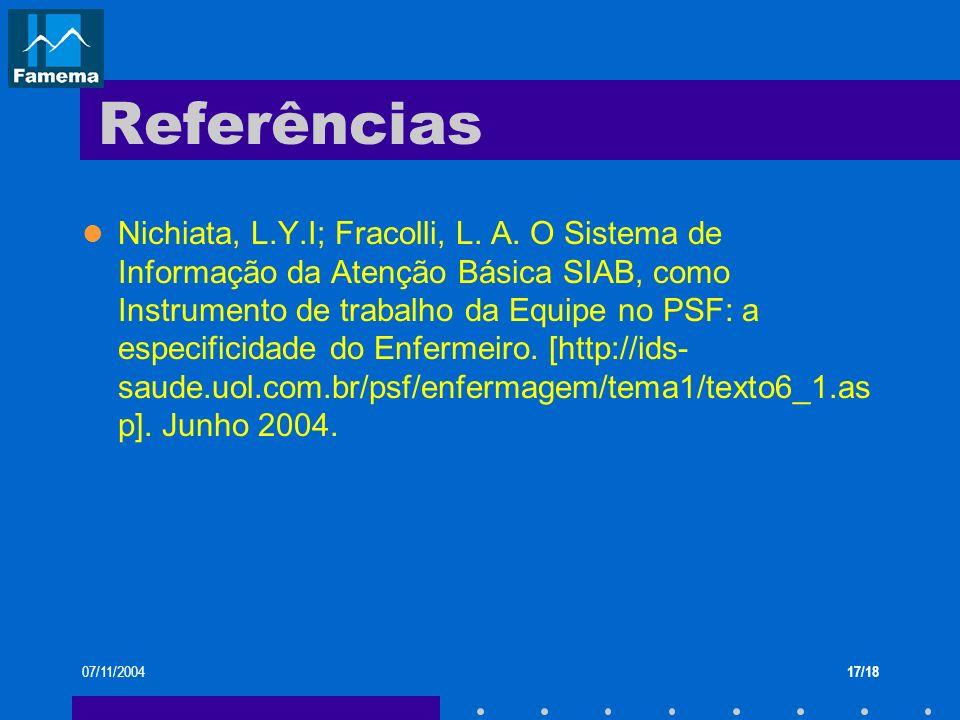 07/11/200417/18 Referências Nichiata, L.Y.I; Fracolli, L. A. O Sistema de Informação da Atenção Básica SIAB, como Instrumento de trabalho da Equipe no