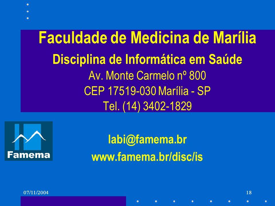 07/11/200418 Faculdade de Medicina de Marília Disciplina de Informática em Saúde Av. Monte Carmelo nº 800 CEP 17519-030 Marília - SP Tel. (14) 3402-18